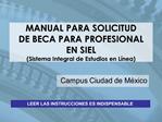 MANUAL PARA SOLICITUD  DE BECA PARA PROFESIONAL  EN SIEL  Sistema Integral de Estudios en L nea