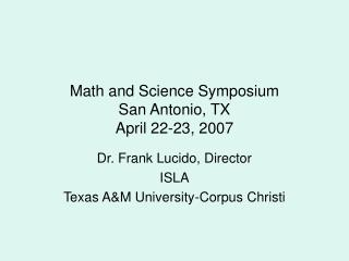 Math and Science Symposium San Antonio, TX April 22-23, 2007