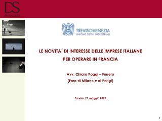 LE NOVITA  DI INTERESSE DELLE IMPRESE ITALIANE  PER OPERARE IN FRANCIA  Avv. Chiara Poggi   Ferrero  Foro di Milano e di