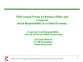 Corporate Social Responsibility:  the role of Private-Public Partnership  Giovanna Bottani I-CSR Foundation Senior Resea