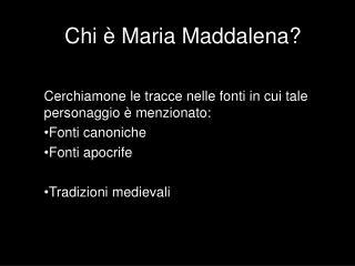 Chi   Maria Maddalena