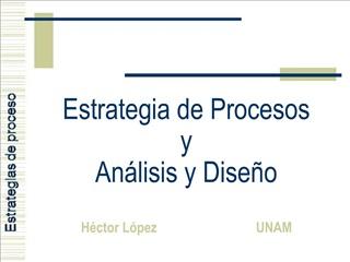 Estrategia de Procesos y An lisis y Dise o   H ctor L pez                             UNAM