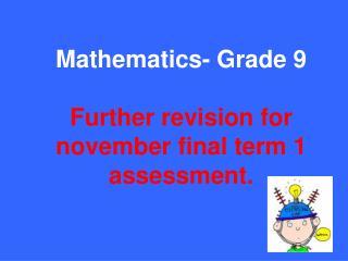 Mathematics- Grade 9  Further revision for november final term 1 assessment.
