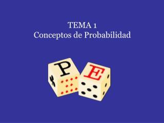 TEMA 1 Conceptos de Probabilidad