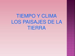 TIEMPO Y CLIMA LOS PAISAJES DE LA TIERRA