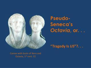 Pseudo- Seneca s Octavia, or. . .