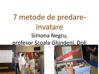 7 metode de predare-invatare Simona Negru,  profesor Scoala Ghindeni, Dolj