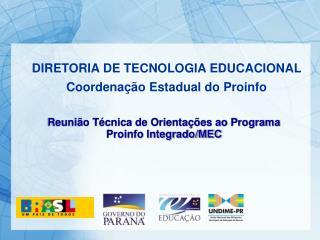 DIRETORIA DE TECNOLOGIA EDUCACIONAL Coordena  o Estadual do Proinfo