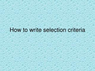 How to write selection criteria