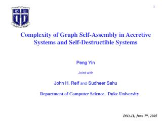 Complexity of Graph Self-Assembly in Accretive Systems and Self-Destructible Systems   Peng Yin  Joint with  John H. Rei