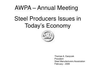 Thomas A. Danjczek President Steel Manufacturers Association February - 2009