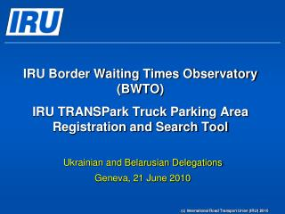 IRU Border Waiting Times Observatory BWTO  IRU TRANSPark Truck Parking Area Registration and Search Tool