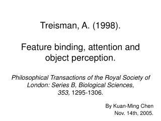 Treisman, A. 1998.   Feature binding, attention and object perception.   Philosophical Transactions of the Royal Society