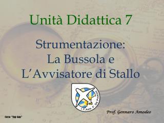 Unit  Didattica 7  Strumentazione: La Bussola e L Avvisatore di Stallo