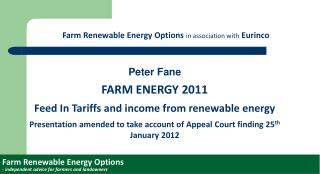 Peter Fane FARM ENERGY 2011 Feed In Tariffs and income from renewable energy Presentation amended to take account of App