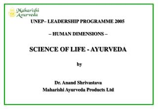 HUMAN DIMENSIONS      SCIENCE OF LIFE - AYURVEDA     by    Dr. Anand Shrivastava  Maharishi Ayurveda Products Ltd