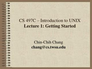 CS 497C   Introduction to UNIX Lecture 1: Getting Started