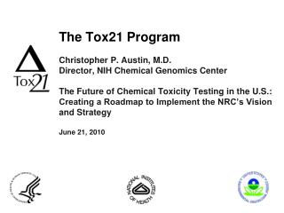 The Tox21 Program   Christopher P. Austin, M.D. Director, NIH Chemical Genomics Center  The Future of Chemical Toxicity