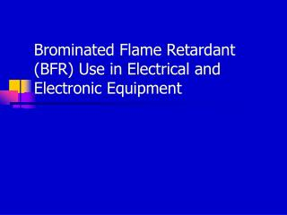 Brominated Flame Retardant BFR Use in Electrical and Electronic Equipment