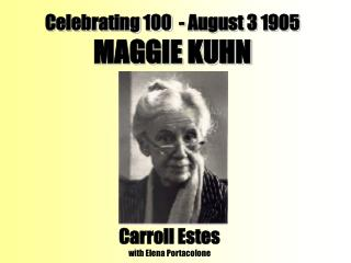 Celebrating 100  - August 3 1905 MAGGIE KUHN