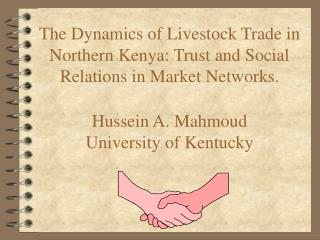 The Dynamics of Livestock Trade in Northern Kenya: Trust and Social Relations in Market Networks.  Hussein A. Mahmoud Un