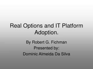 Real Options and IT Platform Adoption.