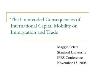 The Unintended Consequences of International Capital Mobility on Immigration and Trade