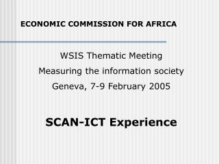 WSIS Thematic Meeting Measuring the information society Geneva, 7-9 February 2005  SCAN-ICT Experience