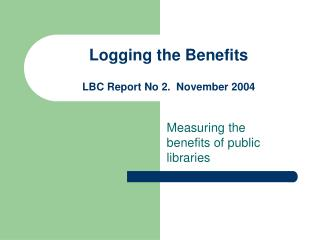 Logging the Benefits   LBC Report No 2.  November 2004