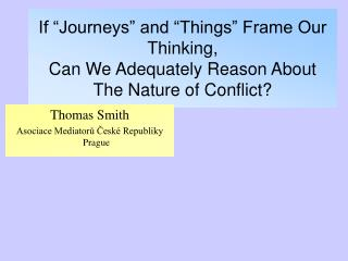 If  Journeys  and  Things  Frame Our Thinking, Can We Adequately Reason About The Nature of Conflict