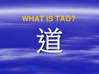 WHAT IS TAO
