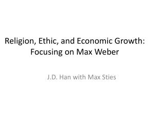 Religion, Ethic, and Economic Growth: Focusing on Max Weber