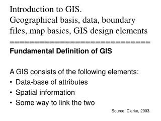 Introduction to GIS.  Geographical basis, data, boundary files, map basics, GIS design elements