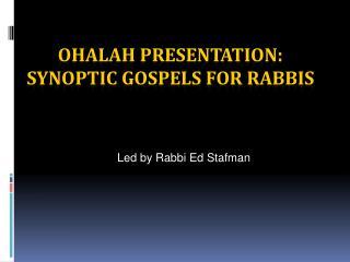 OHALAH PRESENTATION: SYNOPTIC GOSPELS FOR RABBIS