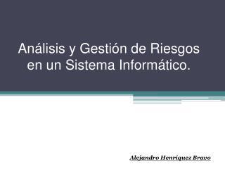 An lisis y Gesti n de Riesgos en un Sistema Inform tico.