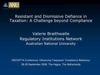 Resistant and Dismissive Defiance in Taxation: A Challenge beyond Compliance   Valerie Braithwaite Regulatory Institutio