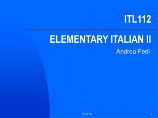 ITL112  ELEMENTARY ITALIAN II
