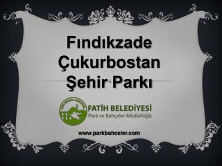 Findikzade   ukurbostan  Sehir Parki