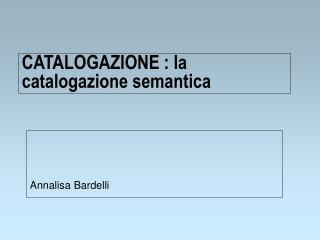 CATALOGAZIONE : la catalogazione semantica