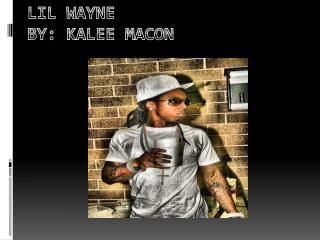 Lil Wayne By: Kalee Macon