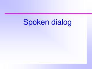 Spoken dialog