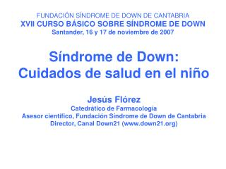 FUNDACI N S NDROME DE DOWN DE CANTABRIA XVII CURSO B SICO SOBRE S NDROME DE DOWN Santander, 16 y 17 de noviembre de 2007