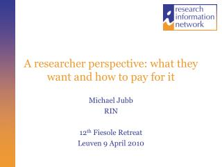 A researcher perspective: what they want and how to pay for it