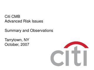 Citi CMB Advanced Risk Issues  Summary and Observations  Tarrytown, NY October, 2007