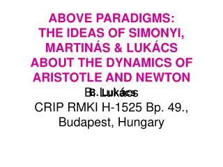 ABOVE PARADIGMS: THE IDEAS OF SIMONYI, MARTIN S  LUK CS ABOUT THE DYNAMICS OF ARISTOTLE AND NEWTON B. Luk cs CRIP RMKI H