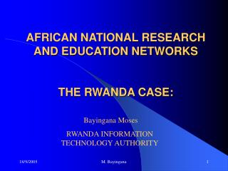 AFRICAN NATIONAL RESEARCH AND EDUCATION NETWORKS    THE RWANDA CASE:
