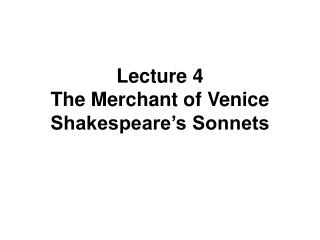 Lecture 4    The Merchant of Venice Shakespeare s Sonnets