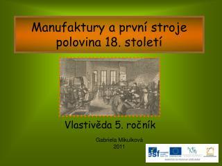 Manufaktury a prvn  stroje polovina 18. stolet