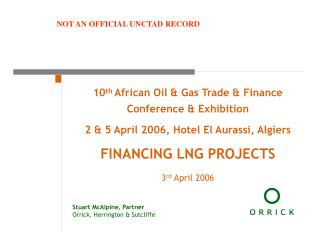 10th African Oil  Gas Trade  Finance Conference  Exhibition 2  5 April 2006, Hotel El Aurassi, Algiers FINANCING LNG PRO