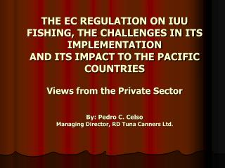 THE EC REGULATION ON IUU FISHING, THE CHALLENGES IN ITS IMPLEMENTATION AND ITS IMPACT TO THE PACIFIC  COUNTRIES  Views f
